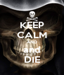 KEEP CALM AND and DIE - Personalised Poster A4 size
