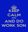 KEEP CALM AND AND DO WORK SON - Personalised Poster A4 size