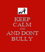 KEEP CALM AND AND DONT BULLY - Personalised Poster A4 size