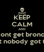 KEEP CALM AND and dont get bronchitis   because aint nobody got time for that - Personalised Poster A4 size