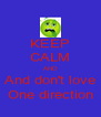 KEEP CALM AND And don't love One direction - Personalised Poster A4 size