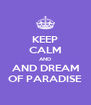 KEEP CALM AND AND DREAM OF PARADISE - Personalised Poster A4 size