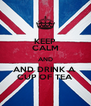 KEEP CALM AND AND DRINK A  CUP OF TEA - Personalised Poster A4 size