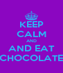 KEEP CALM AND AND EAT CHOCOLATE - Personalised Poster A4 size