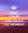 KEEP CALM AND AND ENJOI THE MOMENT - Personalised Poster A4 size