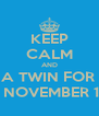 KEEP CALM AND AND FIND A TWIN FOR TWIN DAY ON NOVEMBER 15th - Personalised Poster A4 size