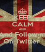 KEEP CALM AND And Follow m On Twitter  - Personalised Poster A4 size