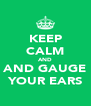 KEEP CALM AND AND GAUGE YOUR EARS - Personalised Poster A4 size