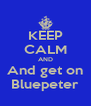 KEEP CALM AND And get on Bluepeter - Personalised Poster A4 size