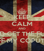 KEEP CALM AND AND GET THE FUCK OFF MY COPUTER - Personalised Poster A4 size