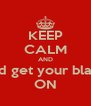 KEEP CALM AND And get your black  ON - Personalised Poster A4 size