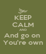KEEP CALM AND And go on  You're own - Personalised Poster A4 size