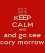 KEEP CALM AND and go see cory morrow - Personalised Poster A4 size