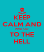 KEEP CALM AND AND GO TO THE HELL - Personalised Poster A4 size