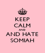KEEP CALM AND AND HATE SOMIAH - Personalised Poster A4 size