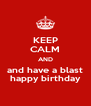 KEEP CALM AND and have a blast happy birthday - Personalised Poster A4 size
