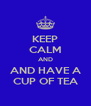 KEEP CALM AND AND HAVE A CUP OF TEA - Personalised Poster A4 size