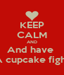 KEEP CALM AND And have  A cupcake fight - Personalised Poster A4 size