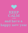 KEEP CALM AND and have a  happy new year - Personalised Poster A4 size