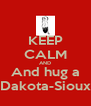 KEEP CALM AND And hug a Dakota-Sioux - Personalised Poster A4 size