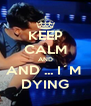KEEP CALM AND AND ... I´M  DYING - Personalised Poster A4 size