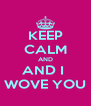 KEEP CALM AND AND I  WOVE YOU - Personalised Poster A4 size