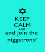 KEEP CALM AND and join the  niggatrons! - Personalised Poster A4 size