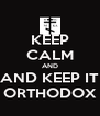 KEEP CALM AND AND KEEP IT ORTHODOX - Personalised Poster A4 size