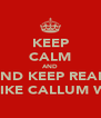 KEEP CALM AND AND KEEP REAM LIKE CALLUM W - Personalised Poster A4 size