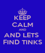 KEEP CALM AND AND LETS  FIND TINKS - Personalised Poster A4 size
