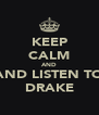 KEEP CALM AND AND LISTEN TO DRAKE - Personalised Poster A4 size