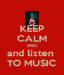 KEEP CALM AND and listen  TO MUSIC - Personalised Poster A4 size