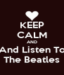 KEEP CALM AND And Listen To The Beatles - Personalised Poster A4 size