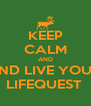 KEEP CALM AND AND LIVE YOUR  LIFEQUEST  - Personalised Poster A4 size