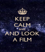 KEEP CALM AND AND LOOK A FILM - Personalised Poster A4 size