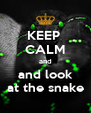 KEEP  CALM and and look at the snake - Personalised Poster A4 size