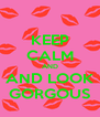 KEEP CALM AND AND LOOK GORGOUS - Personalised Poster A4 size