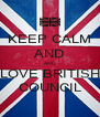 KEEP CALM AND AND LOVE BRITISH COUNCIL - Personalised Poster A4 size
