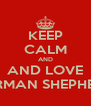 KEEP CALM AND AND LOVE GERMAN SHEPHERD - Personalised Poster A4 size