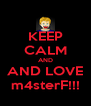 KEEP CALM AND AND LOVE m4sterF!!! - Personalised Poster A4 size