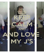 KEEP CALM AND AND LOVE  MY J'S - Personalised Poster A4 size