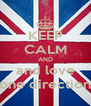 KEEP CALM AND and love one direction - Personalised Poster A4 size