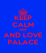 KEEP CALM AND AND LOVE PALACE - Personalised Poster A4 size
