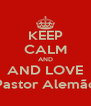KEEP CALM AND AND LOVE Pastor Alemão - Personalised Poster A4 size