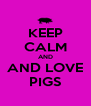 KEEP CALM AND AND LOVE PIGS - Personalised Poster A4 size