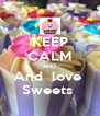 KEEP CALM AND And  love  Sweets  - Personalised Poster A4 size
