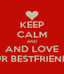KEEP CALM AND AND LOVE UR BESTFRIEND - Personalised Poster A4 size