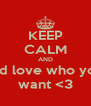KEEP CALM AND and love who you  want <3 - Personalised Poster A4 size