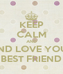 KEEP CALM AND AND LOVE YOUR BEST FRIEND - Personalised Poster A4 size