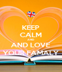 KEEP CALM AND AND LOVE YOUR FAMALY - Personalised Poster A4 size